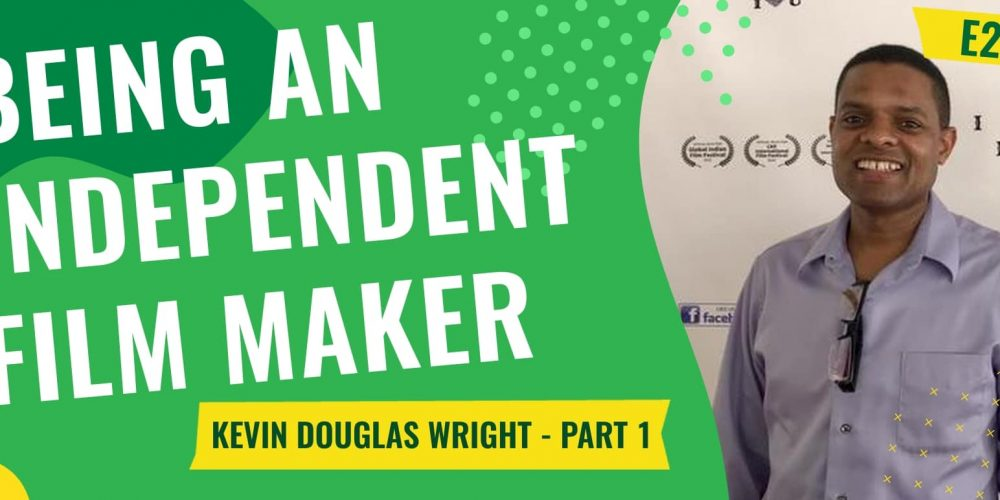 E21 – Being an independent film maker (Kevin Douglas Wright – Part 1)