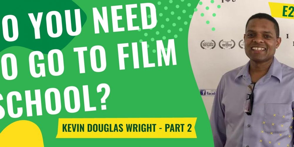 E24 – Do you really need to go to film school? (Kevin Douglas Wright – Part 2)